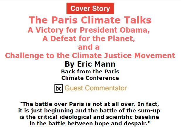 BlackCommentator.com December 17, 2015 - Issue 634 Cover Story: The Paris Climate Talks - A Victory for President Obama, a Defeat for the Planet, and a Challenge to the Climate Justice Movement By Eric Mann, Back from the Paris Climate Conference, BC Guest Commentator