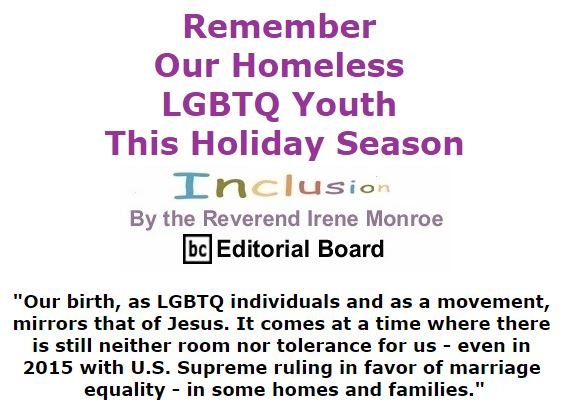 BlackCommentator.com December 17, 2015 - Issue 634: Remember Our Homeless LGBTQ Youth this Holiday Season - Inclusion By The Reverend Irene Monroe, BC Editorial Board