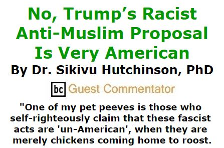 BlackCommentator.com December 17, 2015 - Issue 634: No, Trump's Racist Anti-Muslim Proposal Is Very American By Sikivu Hutchinson, BC Guest Commentator