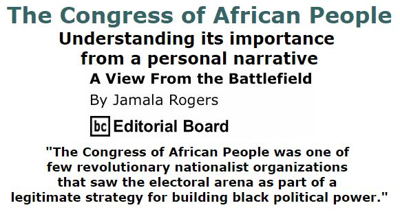 BlackCommentator.com December 17, 2015 - Issue 634: The Congress of African People - Understanding its importance from a personal narrative - View from the Battlefield By Jamala Rogers, BC Editorial Board