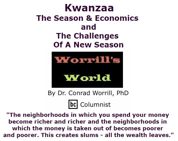 BlackCommentator.com December 17, 2015 - Issue 634: Kwanzaa - The Season And Economics and The Challenges Of A New Season - Worrill's World By Dr. Conrad W. Worrill, PhD, BC Columnist