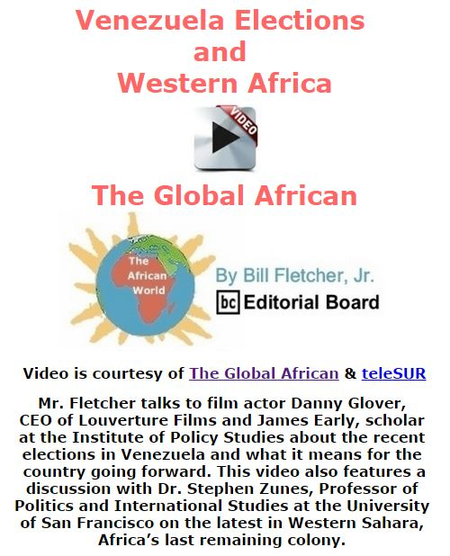 BlackCommentator.com January 07, 2016 - Issue 635: Venezuela Elections and Western Africa - The Global African - Video - The African World By Bill Fletcher, Jr., BC Editorial Board