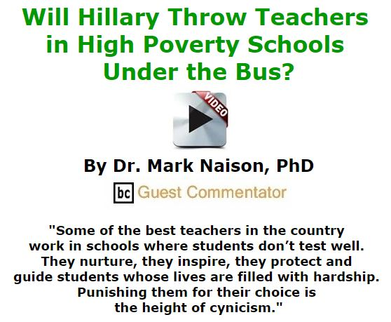 BlackCommentator.com January 07, 2016 - Issue 635: Will Hillary Throw Teachers in High Poverty Schools Under the Bus? By Dr. Mark Naison, PhD, BC Guest Commentator