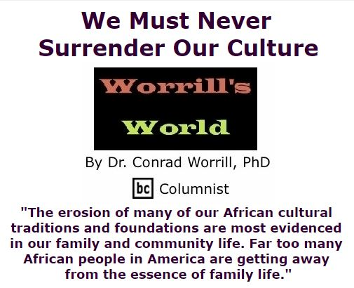 BlackCommentator.com January 07, 2016 - Issue 635: We Must Never Surrender Our Culture - Worrill's World By Dr. Conrad W. Worrill, PhD, BC Columnist