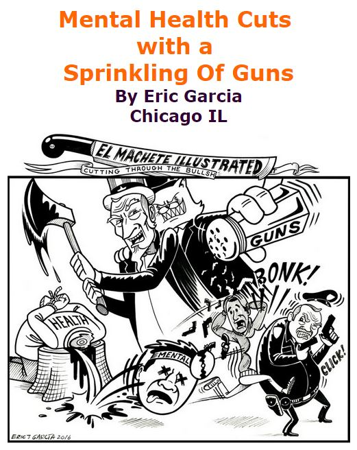 BlackCommentator.com January 14, 2016 - Issue 636: Mental Health Cuts with A Sprinkling Of Guns - Political Cartoon By Eric Garcia, Chicago IL