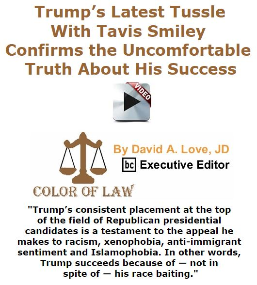 BlackCommentator.com January 14, 2016 - Issue 636: Trump's Latest Tussle With Tavis Smiley Confirms the Uncomfortable Truth About His Success - Color of Law By David A. Love, JD, BC Executive Editor