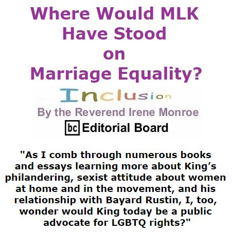 BlackCommentator.com January 14, 2016 - Issue 636: Where Would MLK Have Stood on Marriage Equality? - Inclusion By The Reverend Irene Monroe, BC Editorial Board