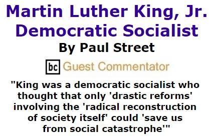BlackCommentator.com January 14, 2016 - Issue 636: Martin Luther King, Jr., Democratic Socialist By Paul Street, BC Guest Commentator