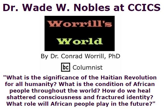 BlackCommentator.com January 14, 2016 - Issue 636: Dr. Wade W. Nobles at CCICS - Worrill's World By Dr. Conrad W. Worrill, PhD, BC Columnist