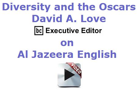 BlackCommentator.com January 21, 2016 - Issue 637: David A. Love, BC Executive Editor, on Al Jazeera English discussing diversity and the Oscars - Video