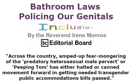 BlackCommentator.com January 21, 2016 - Issue 637: Bathroom Laws Policing Our Genitals - Inclusion By The Reverend Irene Monroe, BC Editorial Board