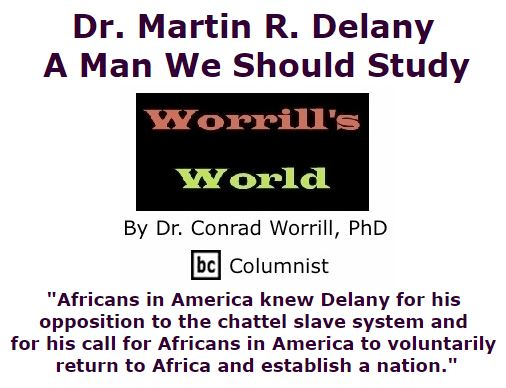 BlackCommentator.com January 21, 2016 - Issue 637: Dr. Martin R. Delany - A Man We Should Study - Worrill's World By Dr. Conrad W. Worrill, PhD, BC Columnist