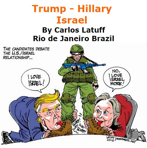 BlackCommentator.com January 28, 2016 - Issue 638: Trump Hillary - Israel - Political Cartoon By Carlos Latuff, Rio de Janeiro Brazil
