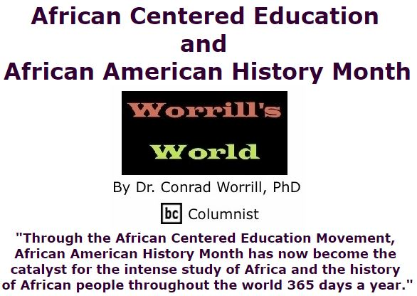 BlackCommentator.com January 28, 2016 - Issue 638: African Centered Education And African American History Month - Worrill's World By Dr. Conrad W. Worrill, PhD, BC Columnist