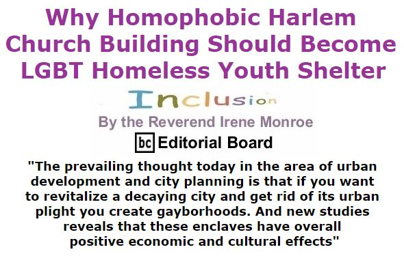 BlackCommentator.com February 04, 2016 - Issue 639: Why Homophobic Harlem Church Building Should Become LGBT Homeless Youth Shelter - Inclusion By The Reverend Irene Monroe, BC Editorial Board