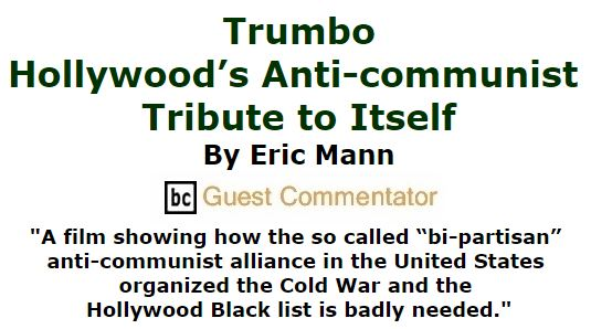 BlackCommentator.com February 04, 2016 - Issue 639: Trumbo - Hollywood's Anti-communist Tribute to Itself By Eric Mann, BC Guest Commentator