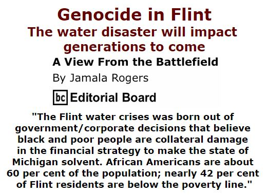 BlackCommentator.com February 04, 2016 - Issue 639: Genocide in Flint - The water disaster will impact generations to come - View from the Battlefield By Jamala Rogers, BC Editorial Board