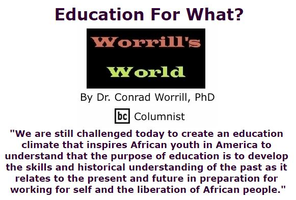 BlackCommentator.com February 04, 2016 - Issue 639: Education For What? - Worrill's World By Dr. Conrad W. Worrill, PhD, BC Columnist