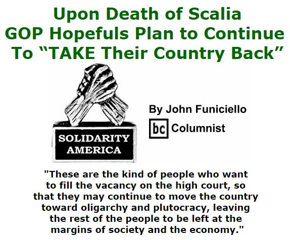 "BlackCommentator.com February 18, 2016 - Issue 641: Upon Death of Scalia, GOP Hopefuls Plan to Continue to ""TAKE Their Country Back"" - Solidarity America By John Funiciello, BC Columnist"