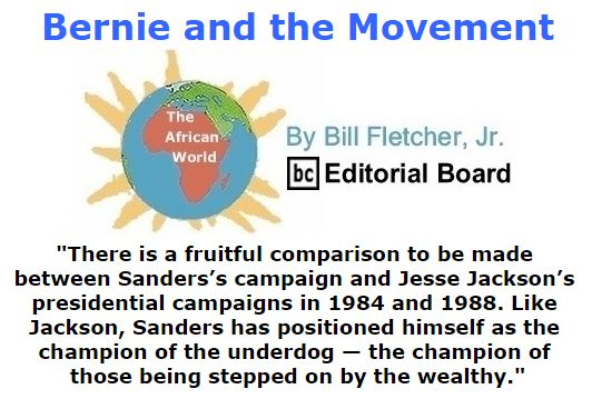 BlackCommentator.com February 25, 2016 - Issue 642: Bernie and the Movement - The African World By Bill Fletcher, Jr., BC Editorial Board