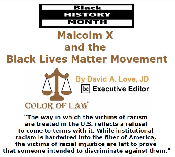 BlackCommentator.com February 25, 2016 - Issue 642: Malcolm X and the Black Lives Matter Movement - Black History Month - Color of Law By David A. Love, JD, BC Executive Editor
