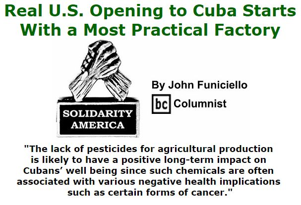 BlackCommentator.com February 25, 2016 - Issue 642: Real U.S. Opening to Cuba Starts With a Most Practical Factory - Solidarity America By John Funiciello, BC Columnist