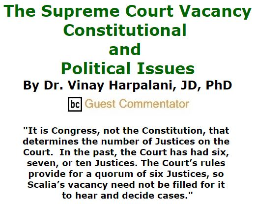 BlackCommentator.com February 25, 2016 - Issue 642: The Supreme Court Vacancy: Constitutional and Political Issues By Dr. Vinay Harpalani, JD, PhD, BC Guest Commentator