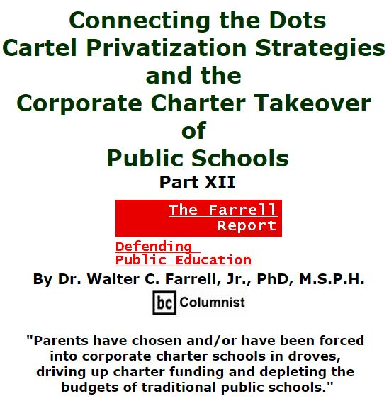BlackCommentator.com February 25, 2016 - Issue 642: Connecting the Dots: Cartel Privatization Strategies and the Corporate Charter Takeover of Public Schools, Part XII - The Farrell Report - Defending Public Education By Dr. Walter C. Farrell, Jr., PhD, M.S.P.H., BC Columnist