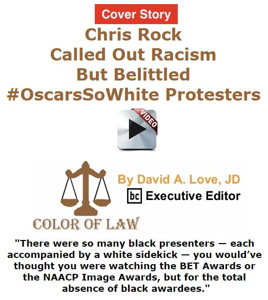 BlackCommentator.com March 03, 2016 - Issue 643 Cover Story: Chris Rock Called Out Racism But Belittled #OscarsSoWhite Protesters - Color of Law By David A. Love, JD, BC Executive Editor