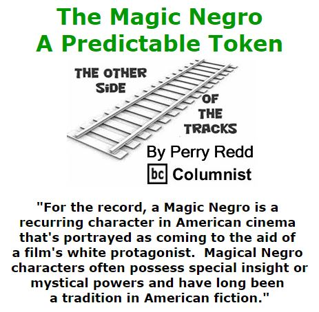 BlackCommentator.com March 03, 2016 - Issue 643: The Magic Negro: A Predictable Token - The Other Side of the Tracks By Perry Redd, BC Columnist