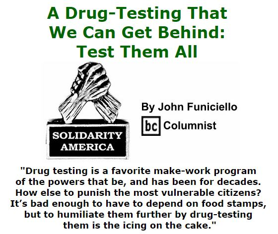 BlackCommentator.com March 03, 2016 - Issue 643: A Drug-Testing That We Can Get Behind: Test Them All - Solidarity America By John Funiciello, BC Columnist