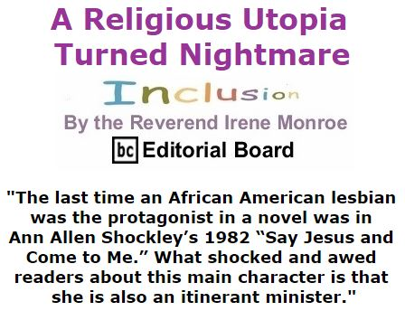 BlackCommentator.com March 10, 2016 - Issue 644: A Religious Utopia Turned Nightmare - Inclusion By The Reverend Irene Monroe, BC Editorial Board