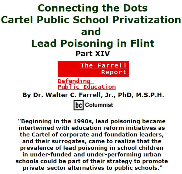BlackCommentator.com March 10, 2016 - Issue 644: Connecting the Dots: Cartel Public School Privatization and Lead Poisoning in Flint, Part XIV - The Farrell Report - Defending Public Education By Dr. Walter C. Farrell, Jr., PhD, M.S.P.H., BC Columnist