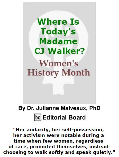 BlackCommentator.com March 10, 2016 - Issue 644: Where Is Today's Madame CJ Walker? By Dr. Julianne Malveaux, PhD, BC Editorial Board