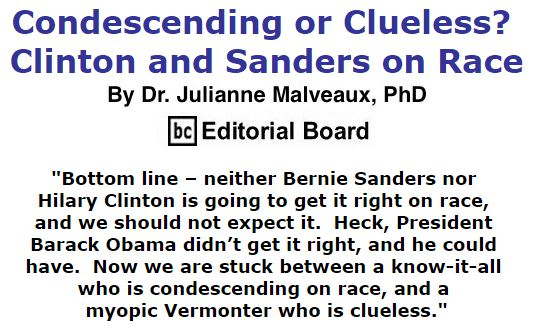BlackCommentator.com March 17, 2016 - Issue 645: Condescending or Clueless? Clinton and Sanders on Race By Dr. Julianne Malveaux, PhD, BC Editorial Board