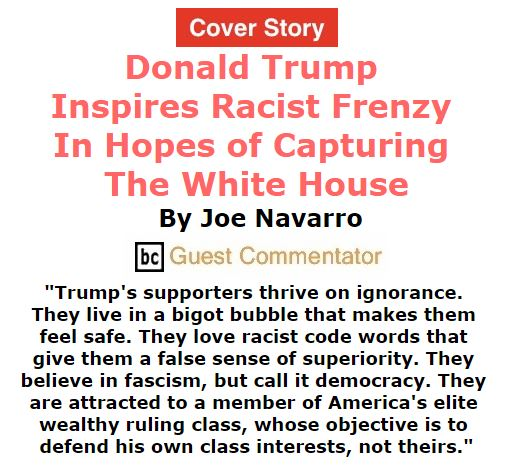 BlackCommentator.com March 17, 2016 - Issue 645 Cover Story: Donald Trump Inspires Racist Frenzy in Hopes of Capturing the White House By Joe Navarro, BC Guest Commentator