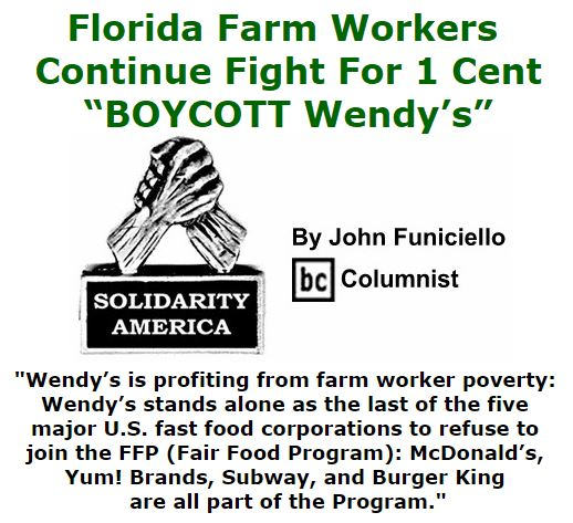 "BlackCommentator.com March 17, 2016 - Issue 645: Florida Farm Workers Continue Fight For 1 Cent:  ""BOYCOTT Wendy's"" - Solidarity America By John Funiciello, BC Columnist"