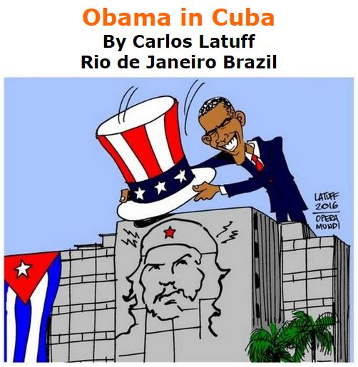 BlackCommentator.com March 24, 2016 - Issue 646: Obama in Cuba - Political Cartoon By Carlos Latuff, Rio de Janeiro Brazil