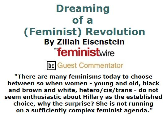 BlackCommentator.com March 24, 2016 - Issue 646: Dreaming of a (Feminist) Revolution By Zillah Eisenstein, The Feminist Wire, BC Guest Commentator