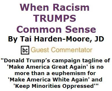 BlackCommentator.com March 24, 2016 - Issue 646: When Racism TRUMPS Common Sense - By Tai Harden-Moore, JD, BC Guest Commentator