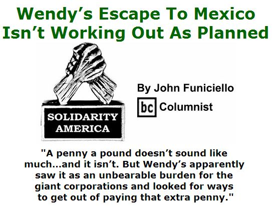 BlackCommentator.com March 24, 2016 - Issue 646: Wendy's Escape To Mexico Isn't Working Out As Planned - Solidarity America By John Funiciello, BC Columnist
