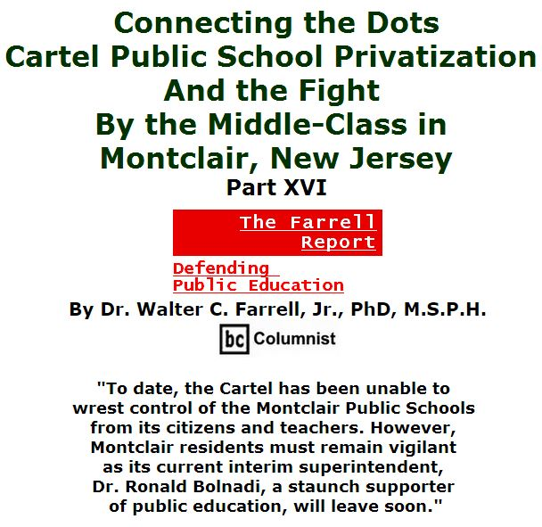 BlackCommentator.com March 24, 2016 - Issue 646: Connecting the Dots: Cartel Public School Privatization and the Fight by the Middle-Class in Montclair, New Jersey, Part XVI - The Farrell Report - Defending Public Education By Dr. Walter C. Farrell, Jr., PhD, M.S.P.H., BC Columnist