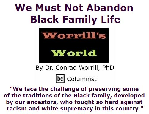 BlackCommentator.com March 24, 2016 - Issue 646: We Must Not Abandon Black Family Life - Worrill's World By Dr. Conrad W. Worrill, PhD, BC Columnist