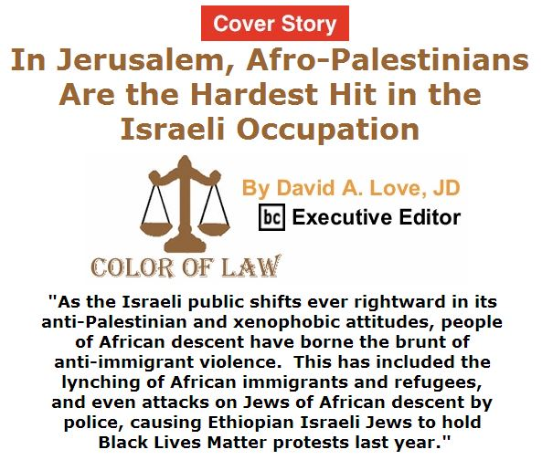 BlackCommentator.com March 31, 2016 - Issue 647: Cover Story: In Jerusalem, Afro-Palestinians Are the Hardest Hit in the Israeli Occupation - Color of Law By David A. Love, JD, BC Executive Editor