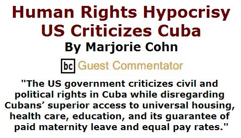 BlackCommentator.com March 31, 2016 - Issue 647: Human Rights Hypocrisy: US Criticizes Cuba By Marjorie Cohn, BC Guest Commentator