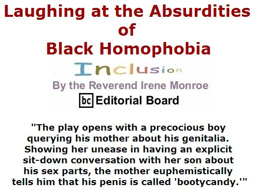 BlackCommentator.com March 31, 2016 - Issue 647: Laughing at the Absurdities of Black Homophobia - Inclusion By The Reverend Irene Monroe, BC Editorial Board
