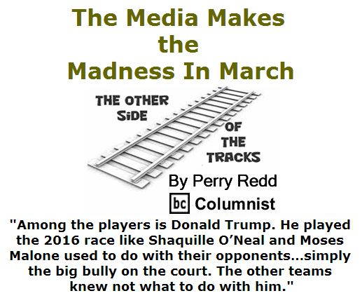 BlackCommentator.com March 31, 2016 - Issue 647: The Media Makes the Madness In March - The Other Side of the Tracks By Perry Redd, BC Columnist