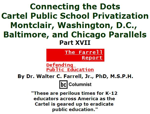 BlackCommentator.com March 31, 2016 - Issue 647: Connecting the Dots: Cartel Public School Privatization--Montclair, Washington, D.C., Baltimore, and Chicago Parallels, Part XVII - The Farrell Report - Defending Public Education By Dr. Walter C. Farrell, Jr., PhD, M.S.P.H., BC Columnist
