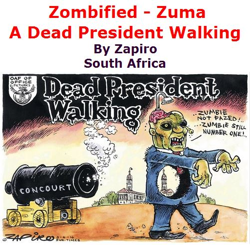 BlackCommentator.com April 07, 2016 - Issue 648: Zombified - Zuma: A Dead President Walking Political Cartoon By Zapiro, South Africa