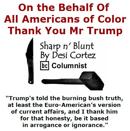 BlackCommentator.com April 07, 2016 - Issue 648: On the Behalf Of all Americans of Color,Thank you Mr Trump - Sharp n' Blunt By Desi Cortez, BC Columnist